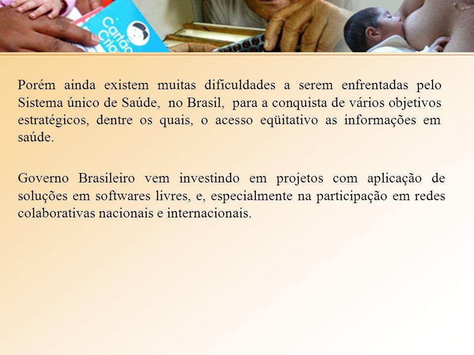 Porém ainda existem muitas dificuldades a serem enfrentadas pelo Sistema único de Saúde, no Brasil, para a conquista de vários objetivos estratégicos, dentre os quais, o acesso eqüitativo as informações em saúde.