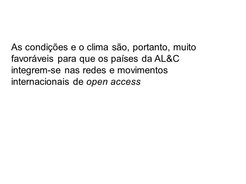 As condições e o clima são, portanto, muito favoráveis para que os países da AL&C integrem-se nas redes e movimentos internacionais de open access