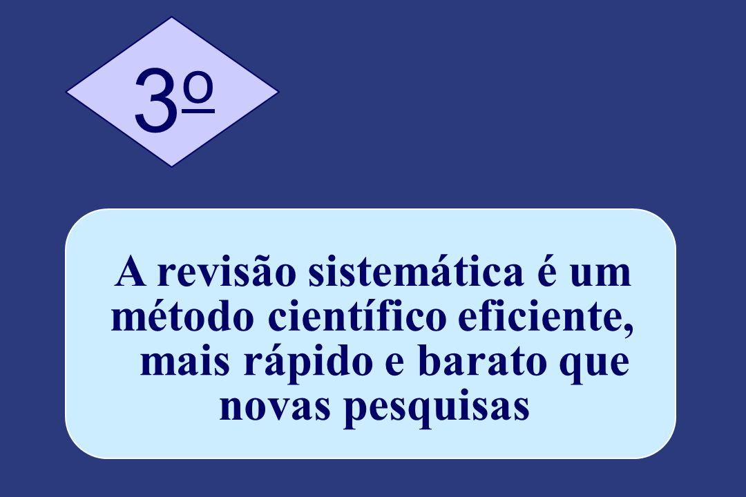 3 o A revisão sistemática é um método científico eficiente,