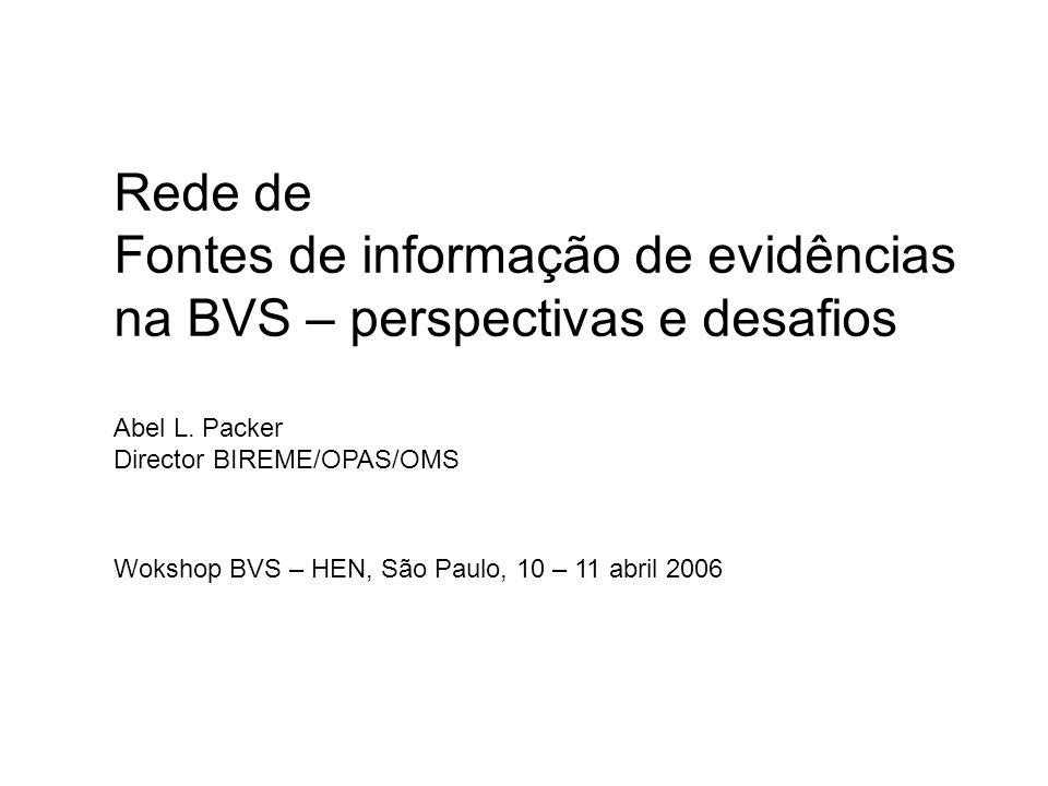 Rede de Fontes de informação de evidências na BVS – perspectivas e desafios Abel L. Packer Director BIREME/OPAS/OMS