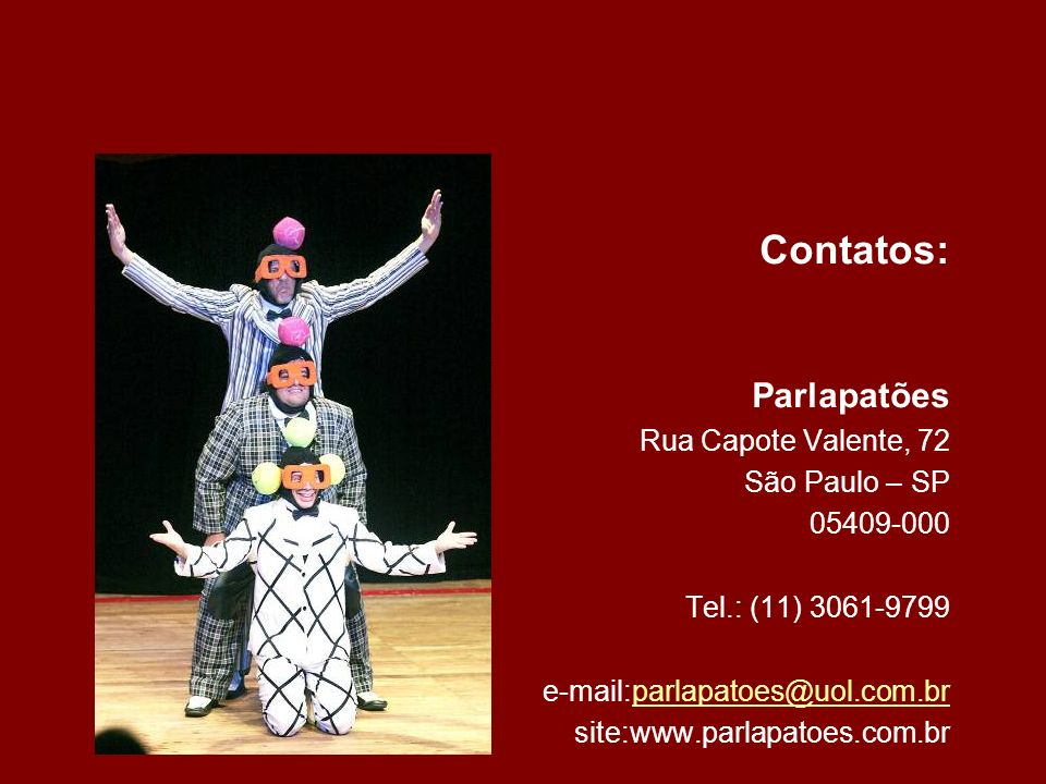 Contatos: Parlapatões Rua Capote Valente, 72 São Paulo – SP 05409-000