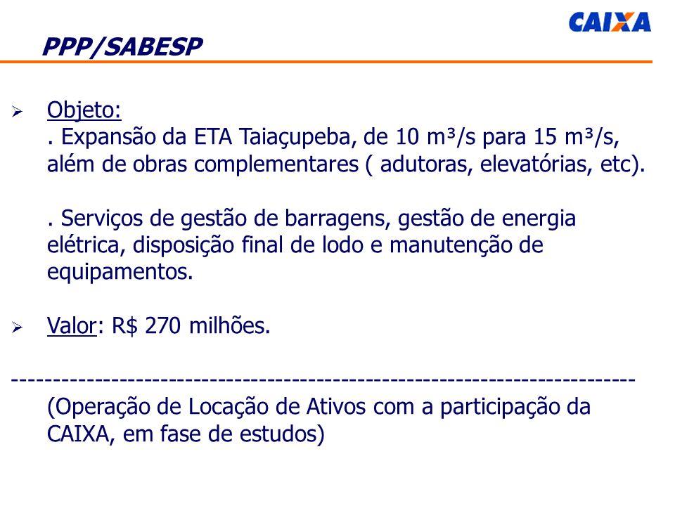 PPP/SABESP Objeto: . Expansão da ETA Taiaçupeba, de 10 m³/s para 15 m³/s, além de obras complementares ( adutoras, elevatórias, etc).