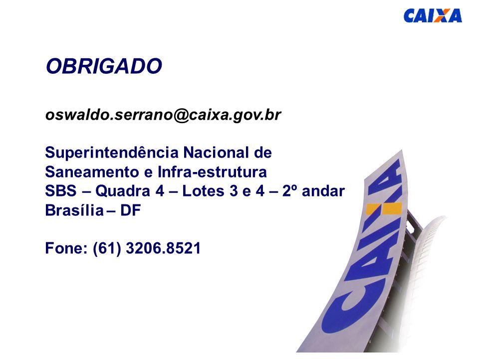 OBRIGADO oswaldo.serrano@caixa.gov.br Superintendência Nacional de