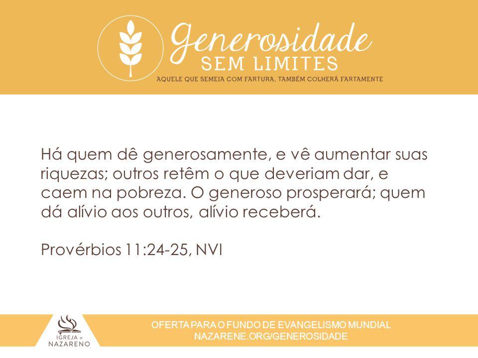 Há quem dê generosamente, e vê aumentar suas riquezas; outros retêm o que deveriam dar, e caem na pobreza. O generoso prosperará; quem dá alívio aos outros, alívio receberá. Provérbios 11:24-25, NVI