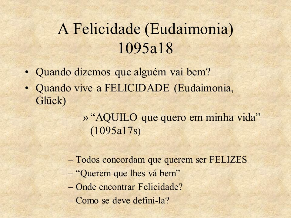 A Felicidade (Eudaimonia) 1095a18