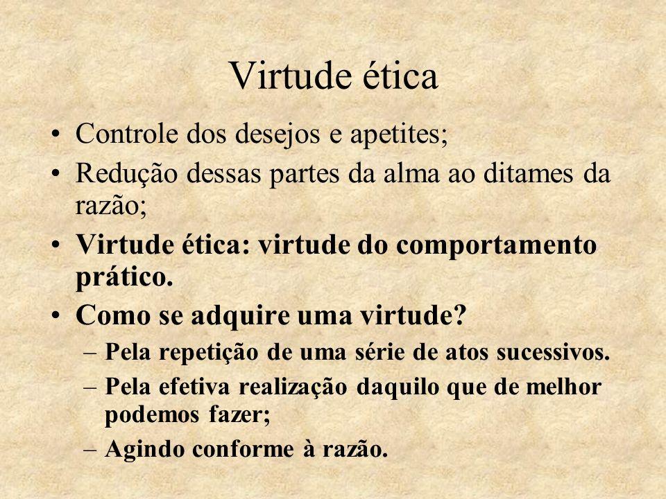 Virtude ética Controle dos desejos e apetites;