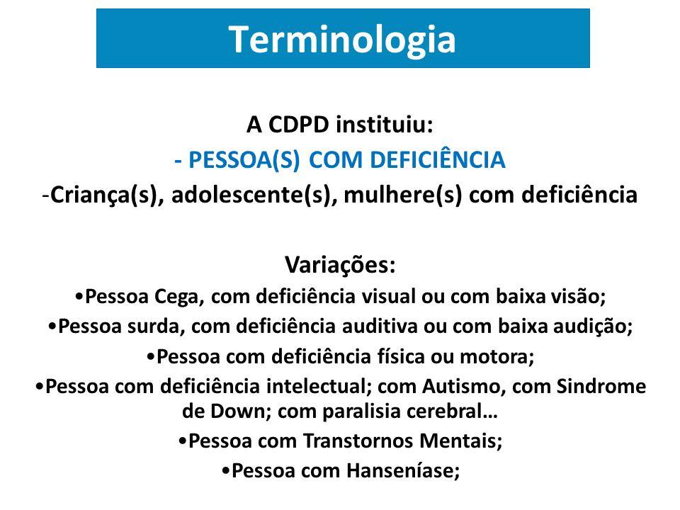 Terminologia A CDPD instituiu: - PESSOA(S) COM DEFICIÊNCIA
