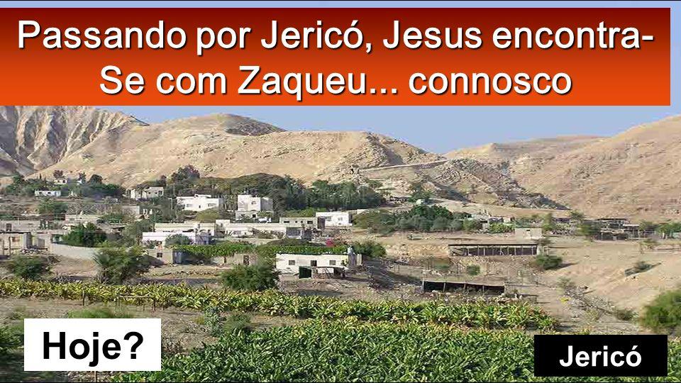 Passando por Jericó, Jesus encontra-Se com Zaqueu... connosco