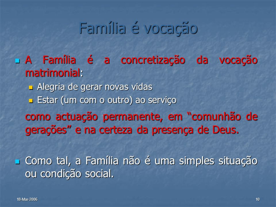 Família é vocação A Família é a concretização da vocação matrimonial: Alegria de gerar novas vidas.