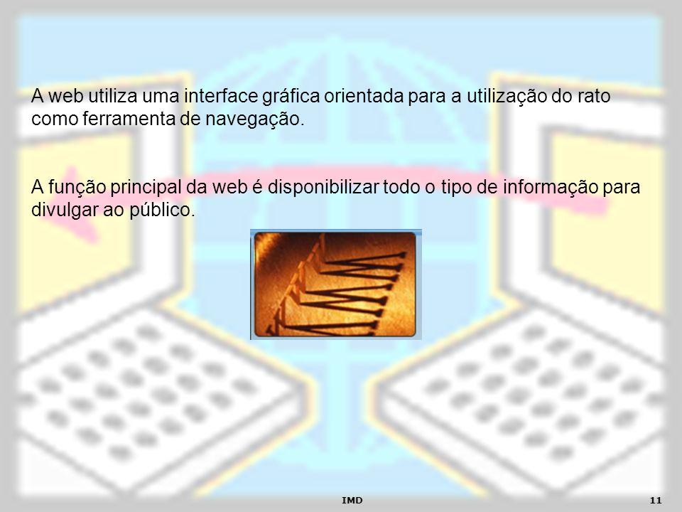 A web utiliza uma interface gráfica orientada para a utilização do rato como ferramenta de navegação.