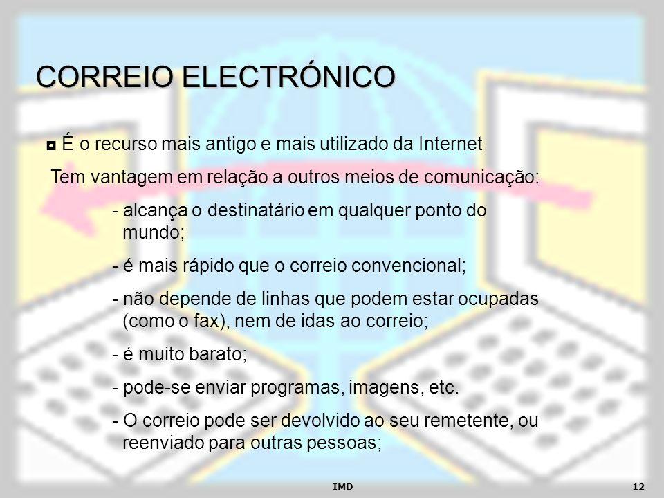 CORREIO ELECTRÓNICO ◘ É o recurso mais antigo e mais utilizado da Internet. Tem vantagem em relação a outros meios de comunicação: