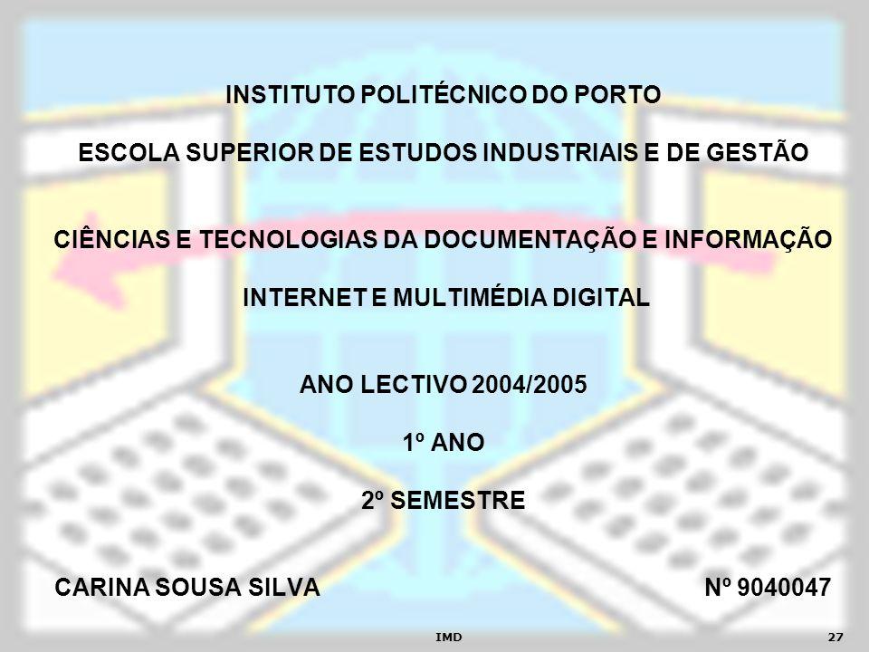 INSTITUTO POLITÉCNICO DO PORTO ESCOLA SUPERIOR DE ESTUDOS INDUSTRIAIS E DE GESTÃO CIÊNCIAS E TECNOLOGIAS DA DOCUMENTAÇÃO E INFORMAÇÃO INTERNET E MULTIMÉDIA DIGITAL ANO LECTIVO 2004/2005 1º ANO 2º SEMESTRE CARINA SOUSA SILVA Nº 9040047