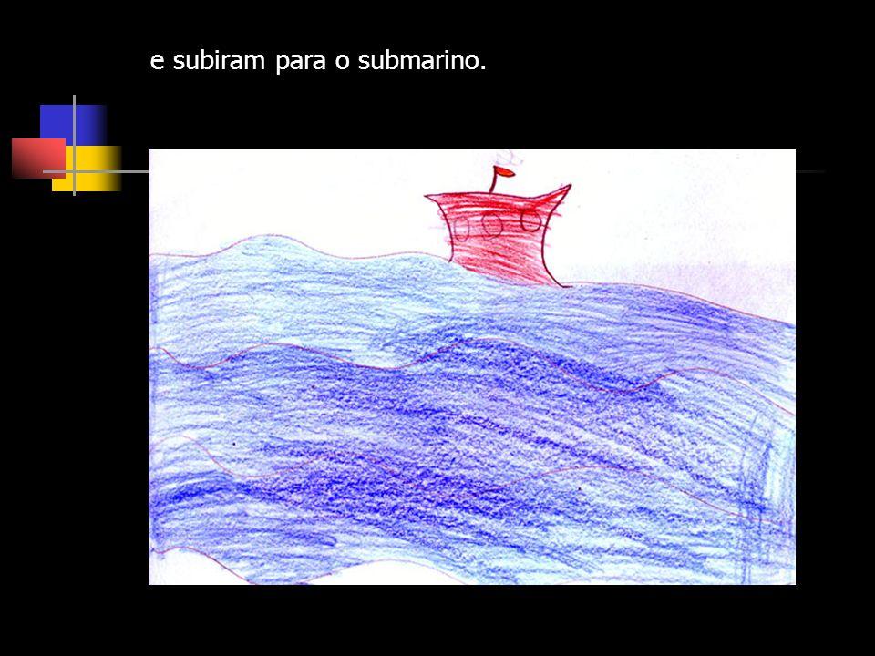 e subiram para o submarino.