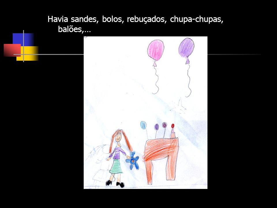 Havia sandes, bolos, rebuçados, chupa-chupas, balões,…