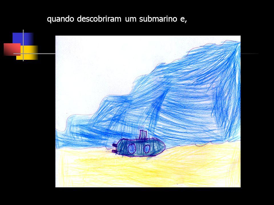 quando descobriram um submarino e,
