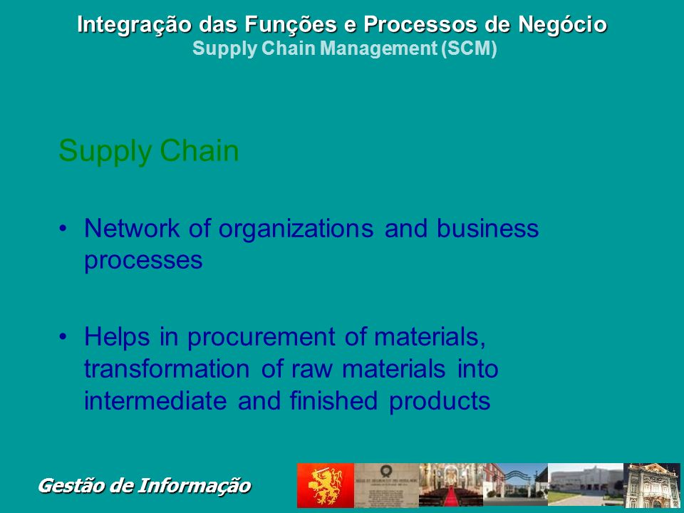 Supply Chain Network of organizations and business processes