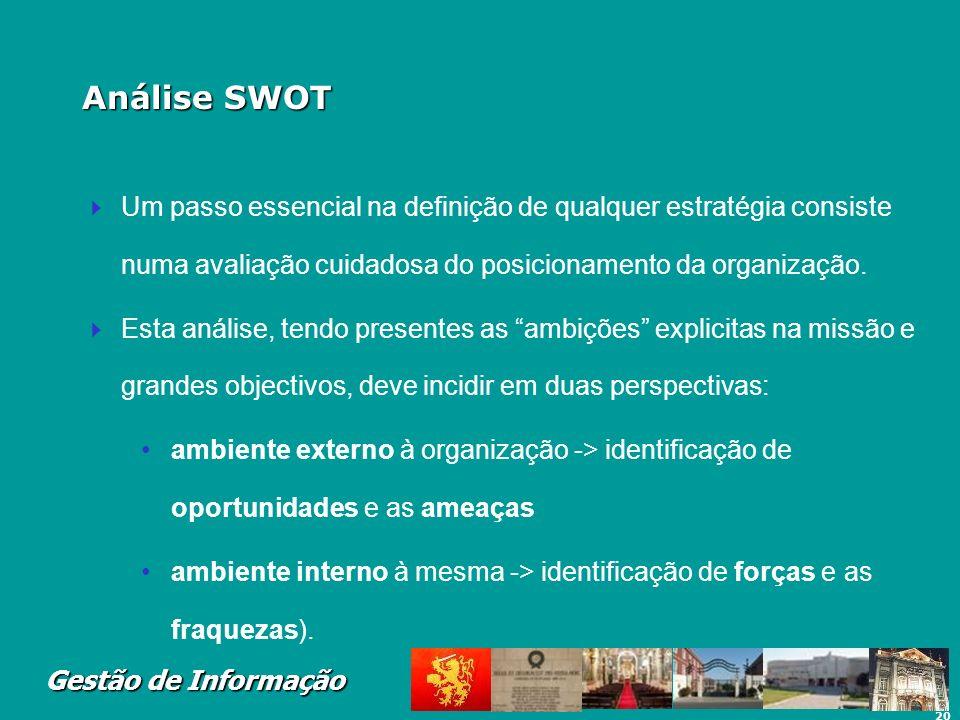Análise SWOT Um passo essencial na definição de qualquer estratégia consiste numa avaliação cuidadosa do posicionamento da organização.