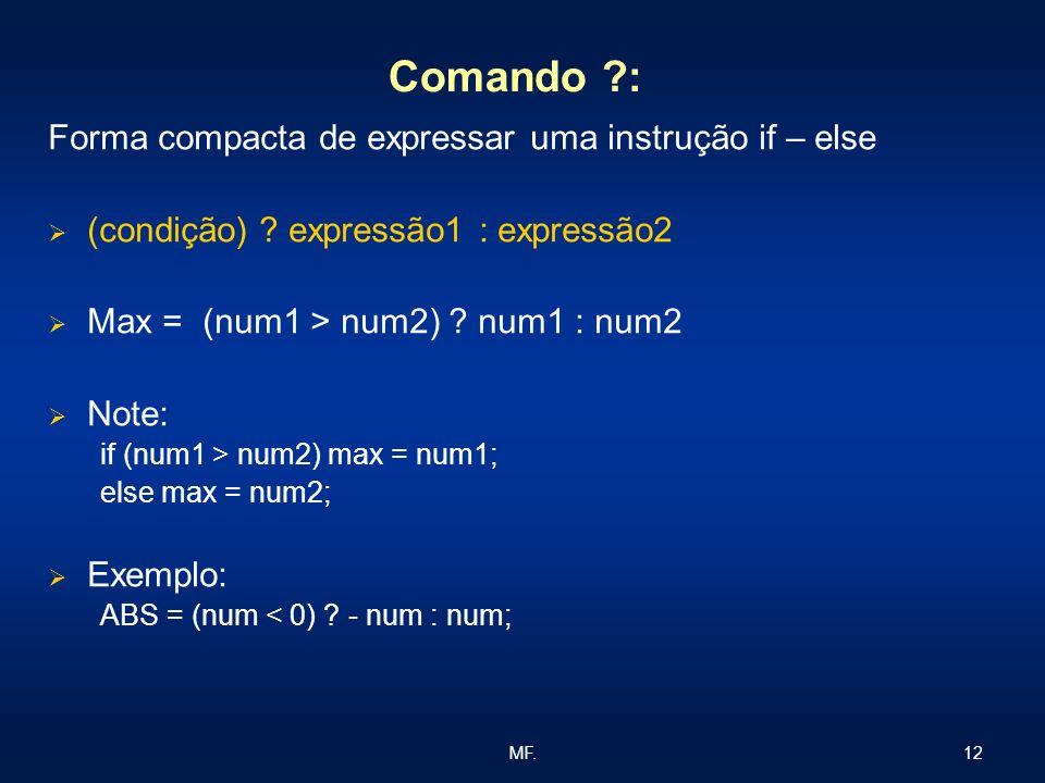 Comando : Forma compacta de expressar uma instrução if – else