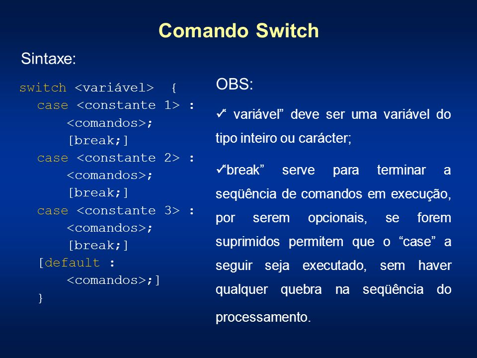 Comando Switch Sintaxe: OBS: switch <variável> {
