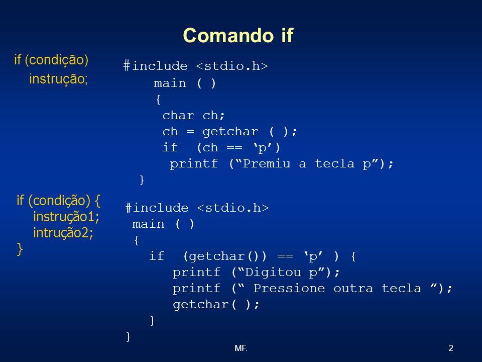 Comando if #include <stdio.h> if (condição) instrução; main ( )