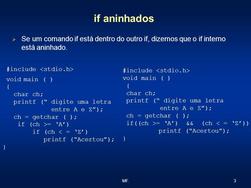 if aninhados Se um comando if está dentro do outro if, dizemos que o if interno está aninhado. #include <stdio.h>