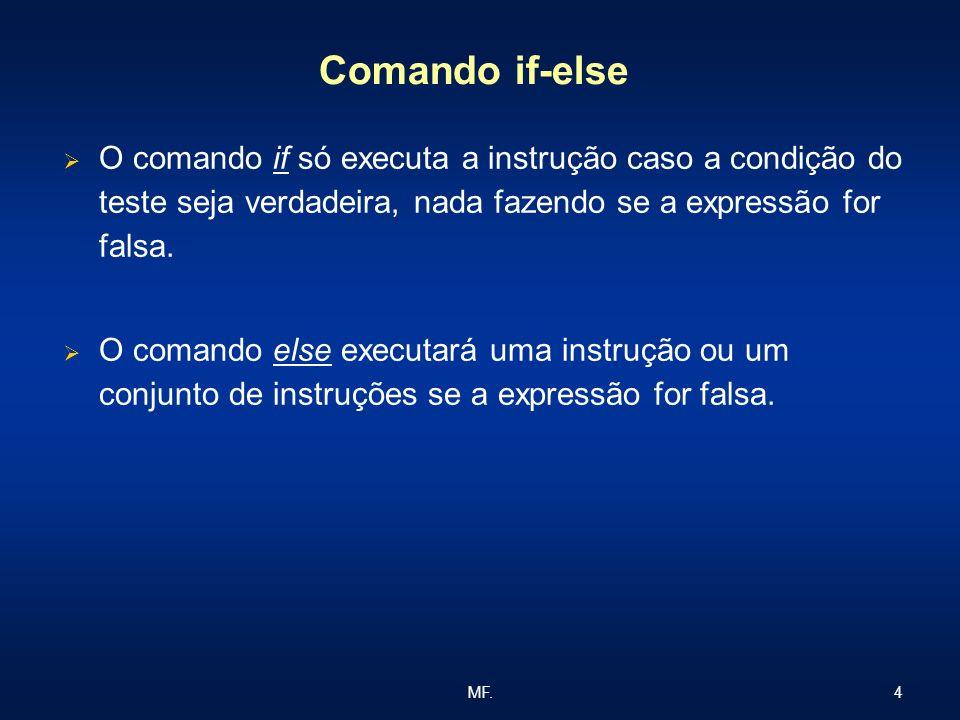 Comando if-else O comando if só executa a instrução caso a condição do teste seja verdadeira, nada fazendo se a expressão for falsa.