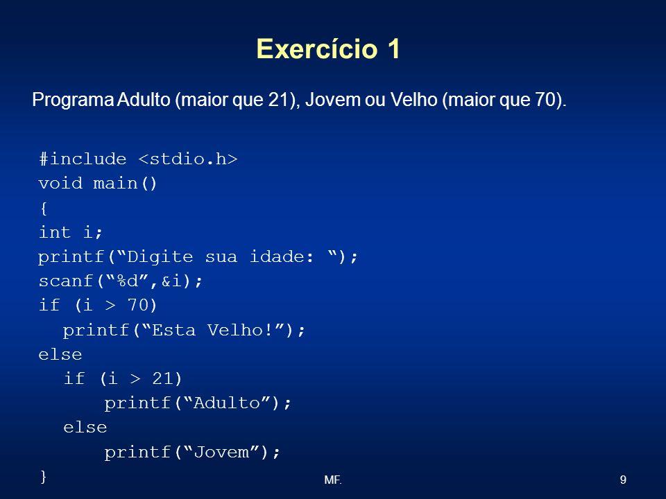 Exercício 1 Programa Adulto (maior que 21), Jovem ou Velho (maior que 70). #include <stdio.h> void main()