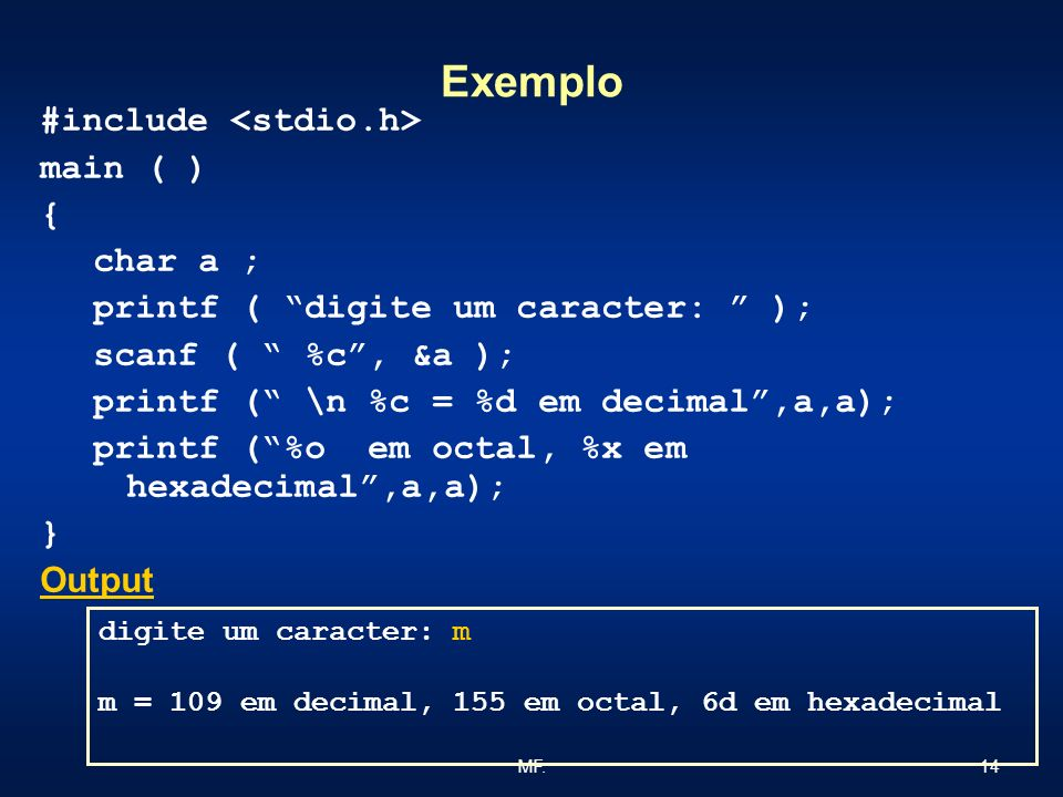 Exemplo #include <stdio.h> main ( ) { char a ;