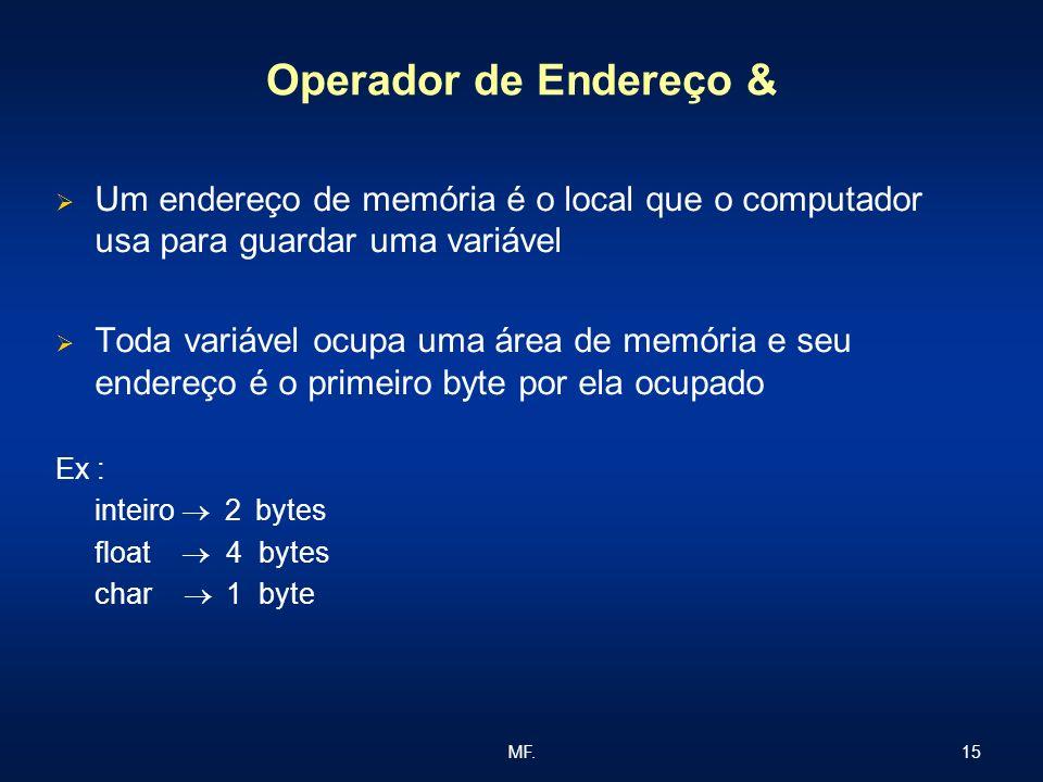 Operador de Endereço & Um endereço de memória é o local que o computador usa para guardar uma variável.