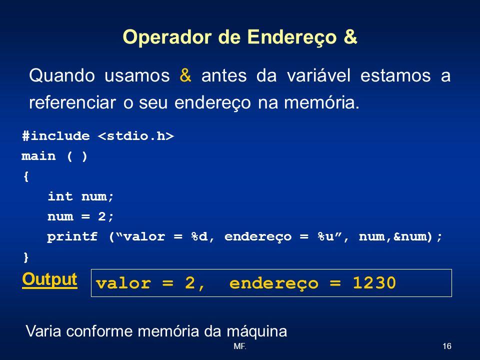 Operador de Endereço & Quando usamos & antes da variável estamos a referenciar o seu endereço na memória.