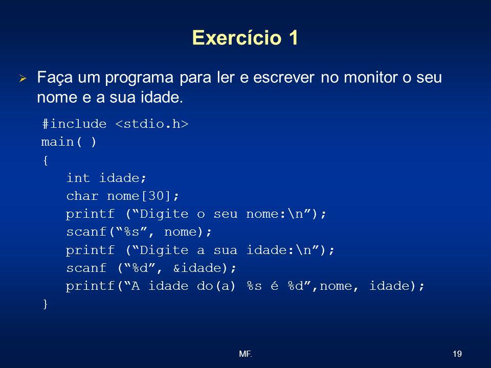 Exercício 1 Faça um programa para ler e escrever no monitor o seu nome e a sua idade. #include <stdio.h>