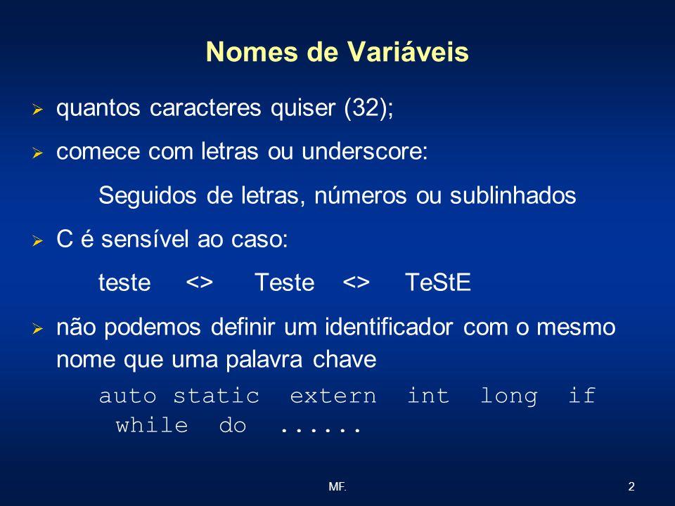 Nomes de Variáveis quantos caracteres quiser (32);