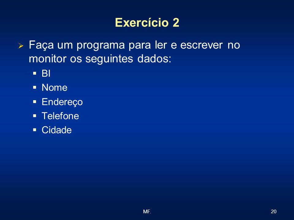 Exercício 2 Faça um programa para ler e escrever no monitor os seguintes dados: BI. Nome. Endereço.