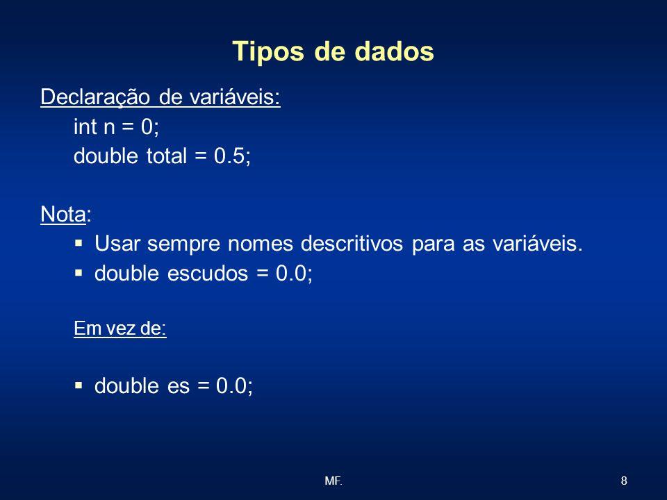 Tipos de dados Declaração de variáveis: int n = 0; double total = 0.5;