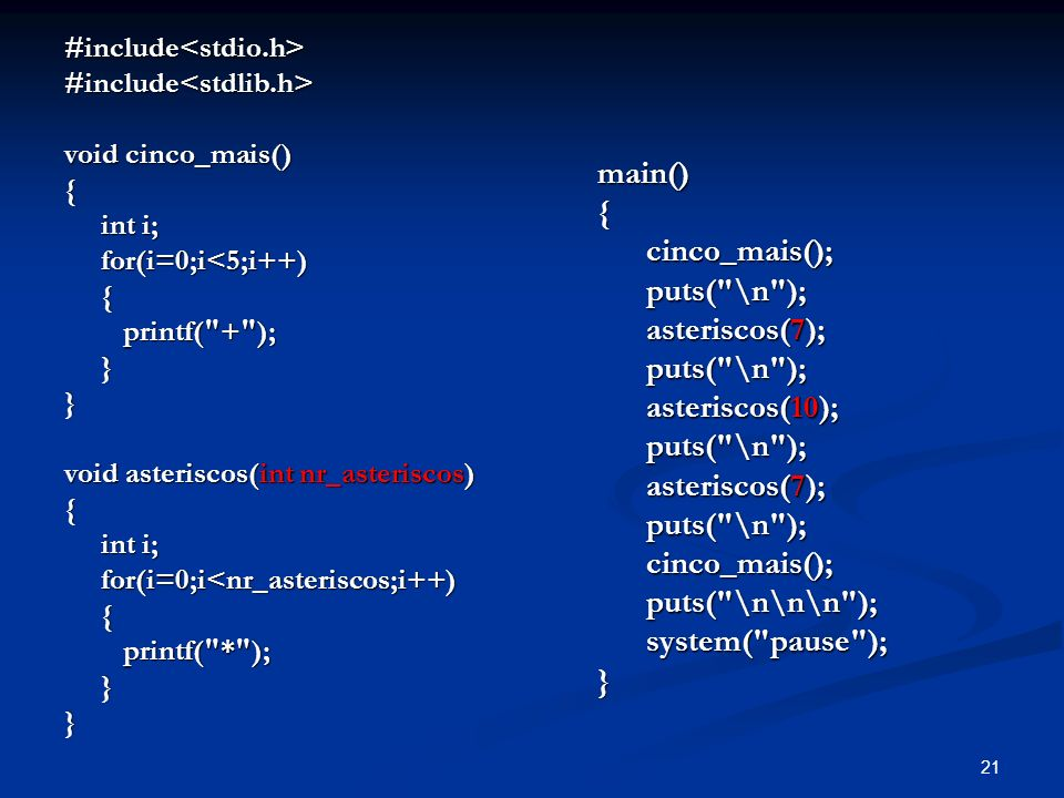 main() { cinco_mais(); puts( \n ); asteriscos(7); asteriscos(10);