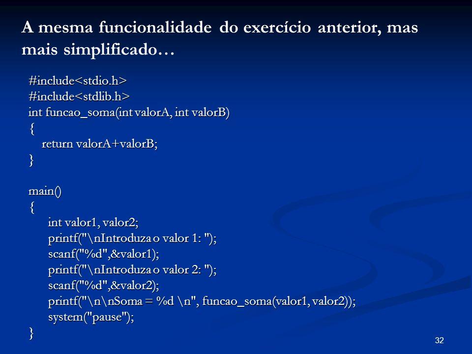 A mesma funcionalidade do exercício anterior, mas mais simplificado…