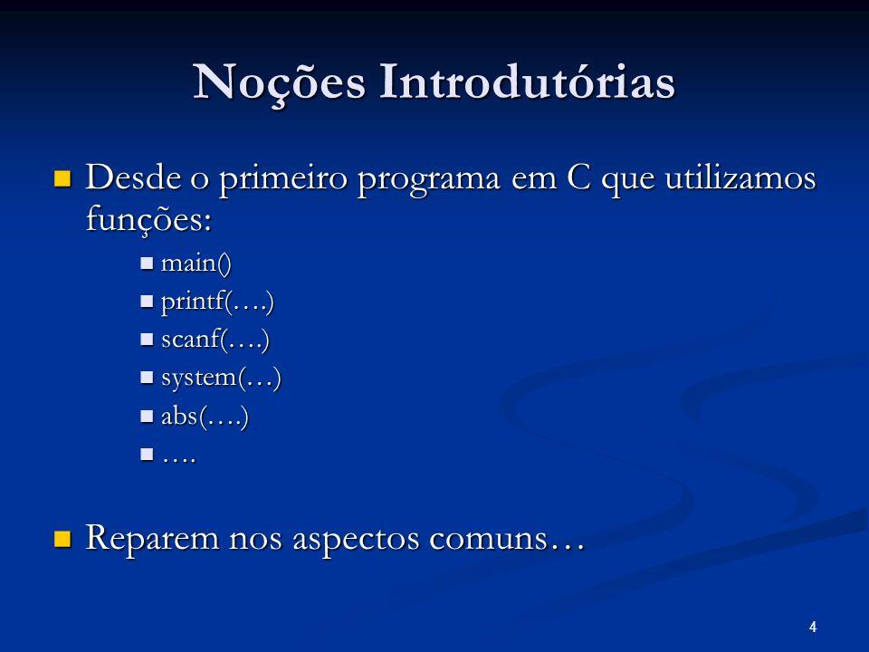 Noções Introdutórias Desde o primeiro programa em C que utilizamos funções: main() printf(….) scanf(….)