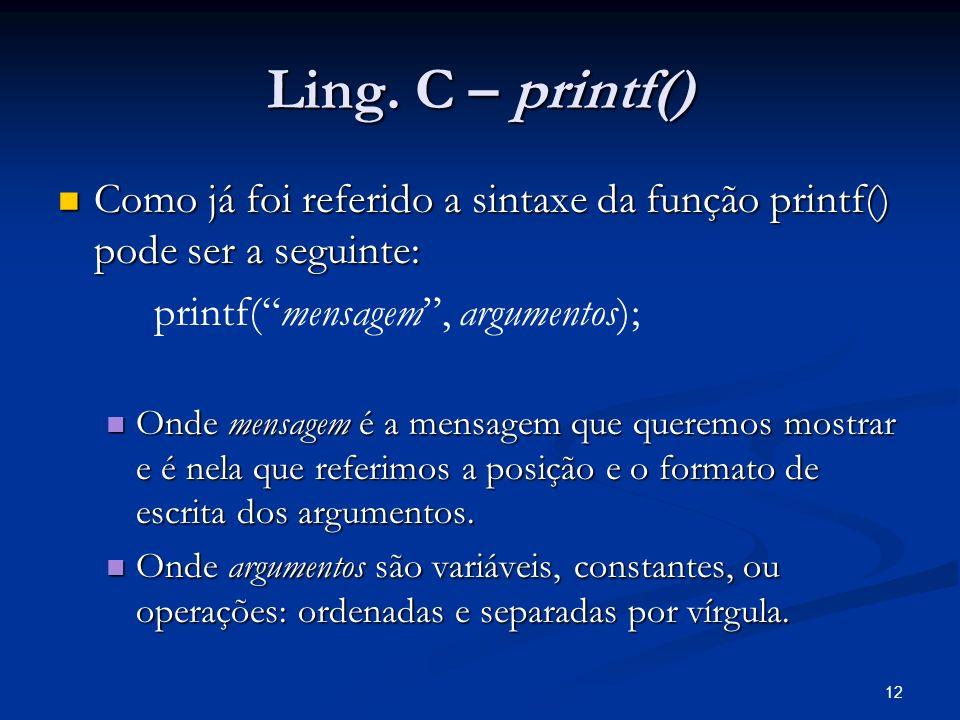 Ling. C – printf()Como já foi referido a sintaxe da função printf() pode ser a seguinte: printf( mensagem , argumentos);