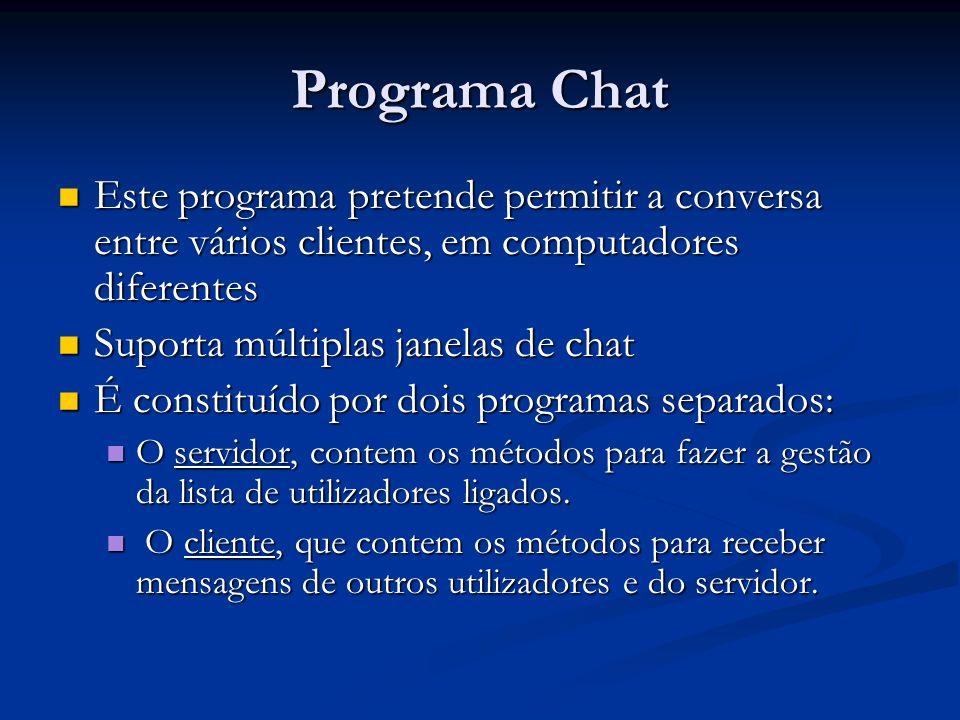 Programa Chat Este programa pretende permitir a conversa entre vários clientes, em computadores diferentes.