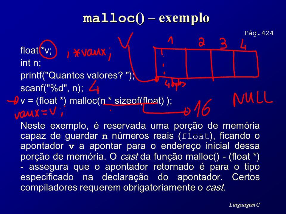 malloc() – exemplo float *v; int n; printf( Quantos valores );