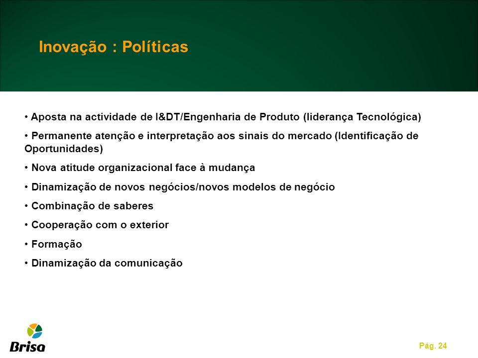 Inovação : Políticas Aposta na actividade de I&DT/Engenharia de Produto (liderança Tecnológica)