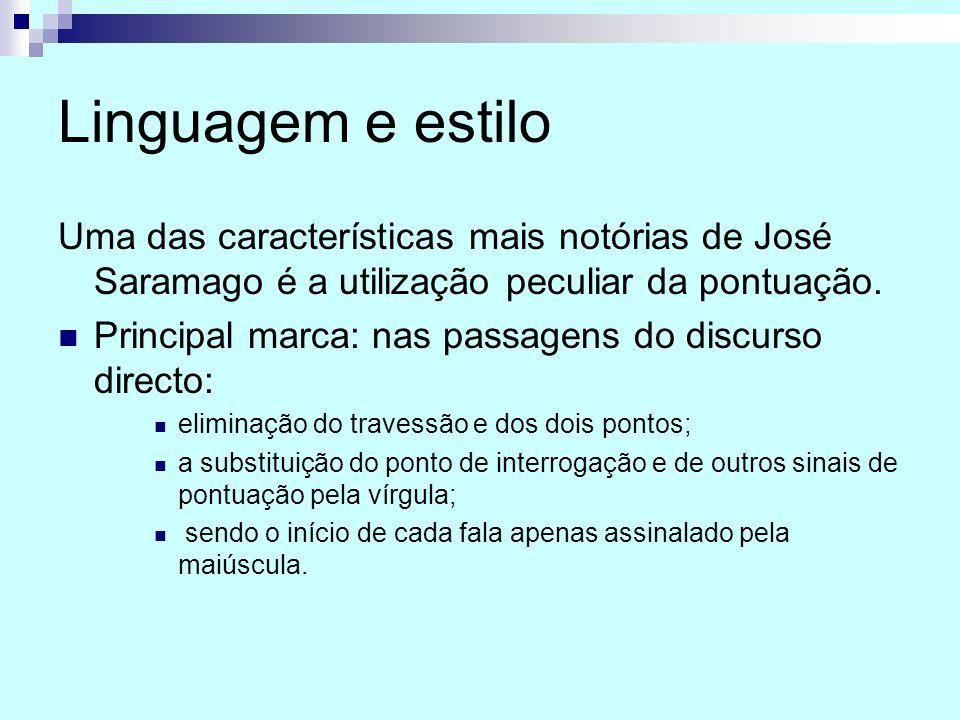 Linguagem e estilo Uma das características mais notórias de José Saramago é a utilização peculiar da pontuação.