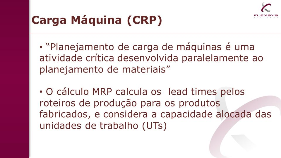 Carga Máquina (CRP) Planejamento de carga de máquinas é uma atividade crítica desenvolvida paralelamente ao planejamento de materiais