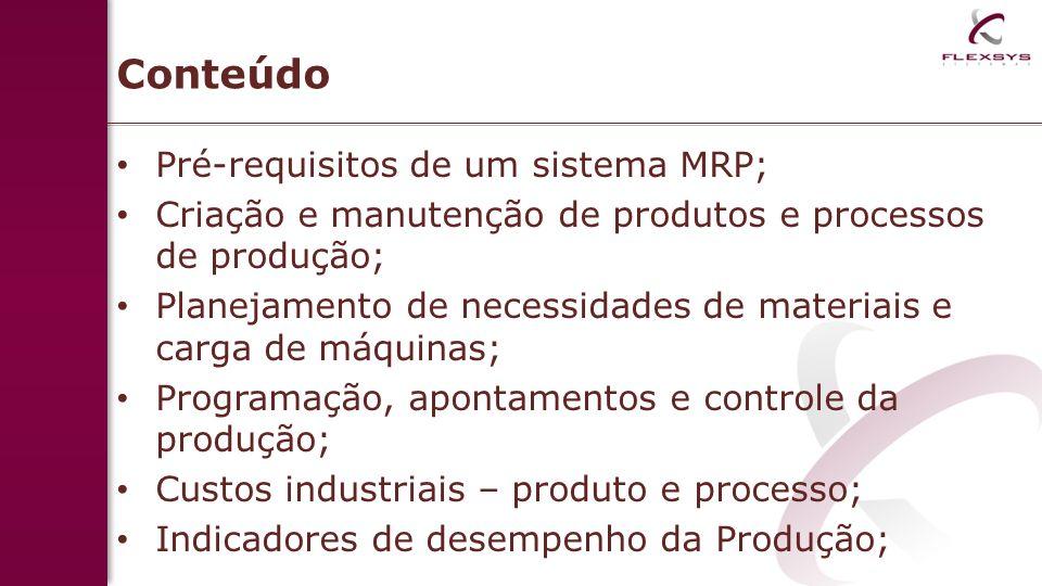 Conteúdo Pré-requisitos de um sistema MRP;