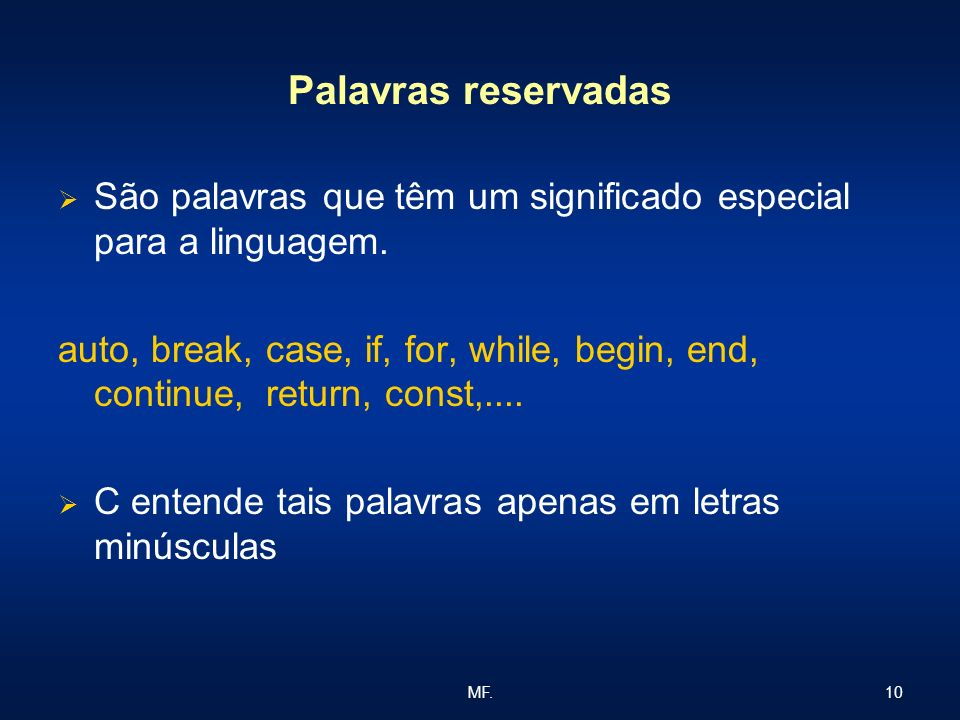 Palavras reservadasSão palavras que têm um significado especial para a linguagem.