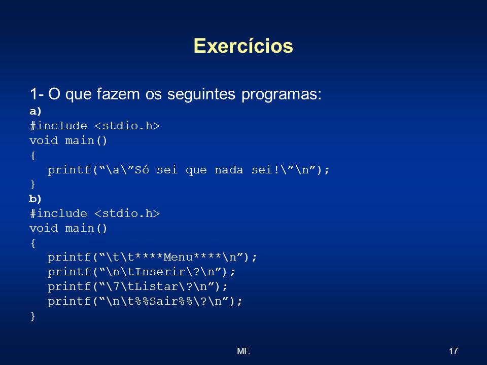 Exercícios 1- O que fazem os seguintes programas: a)