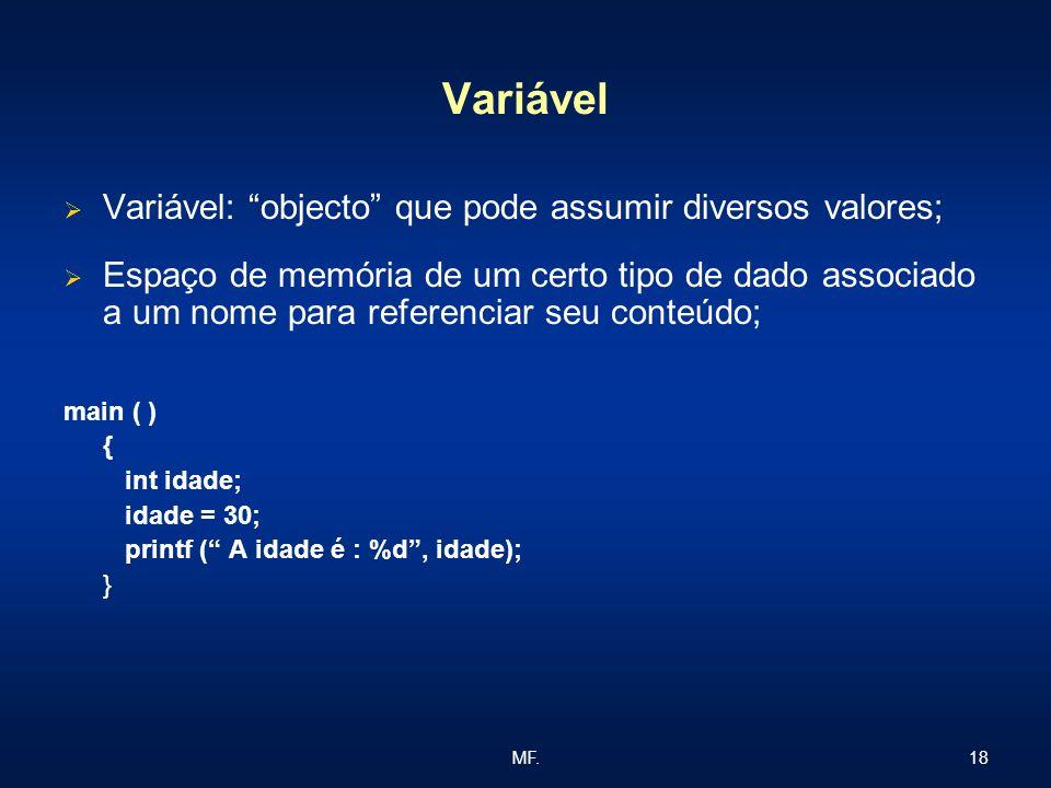 Variável Variável: objecto que pode assumir diversos valores;