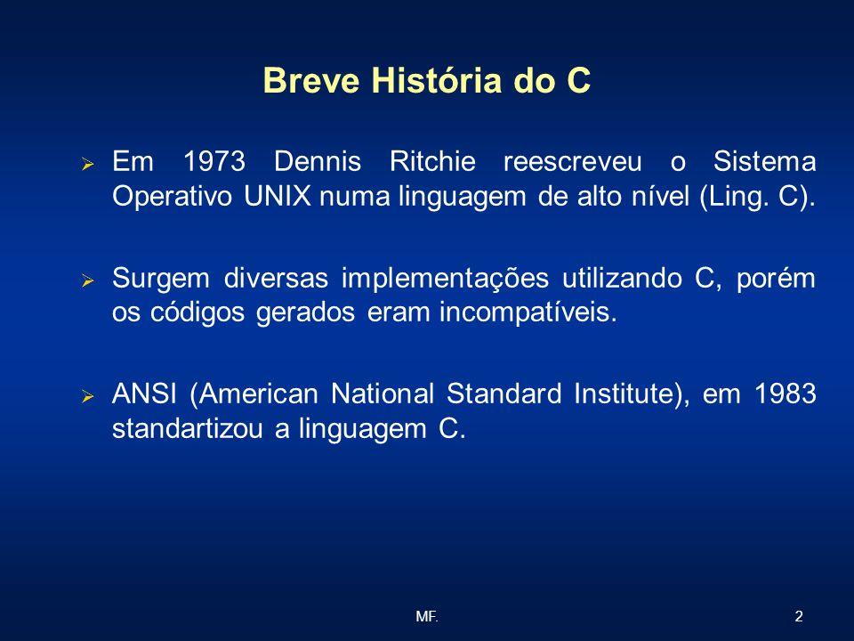 Breve História do C Em 1973 Dennis Ritchie reescreveu o Sistema Operativo UNIX numa linguagem de alto nível (Ling. C).