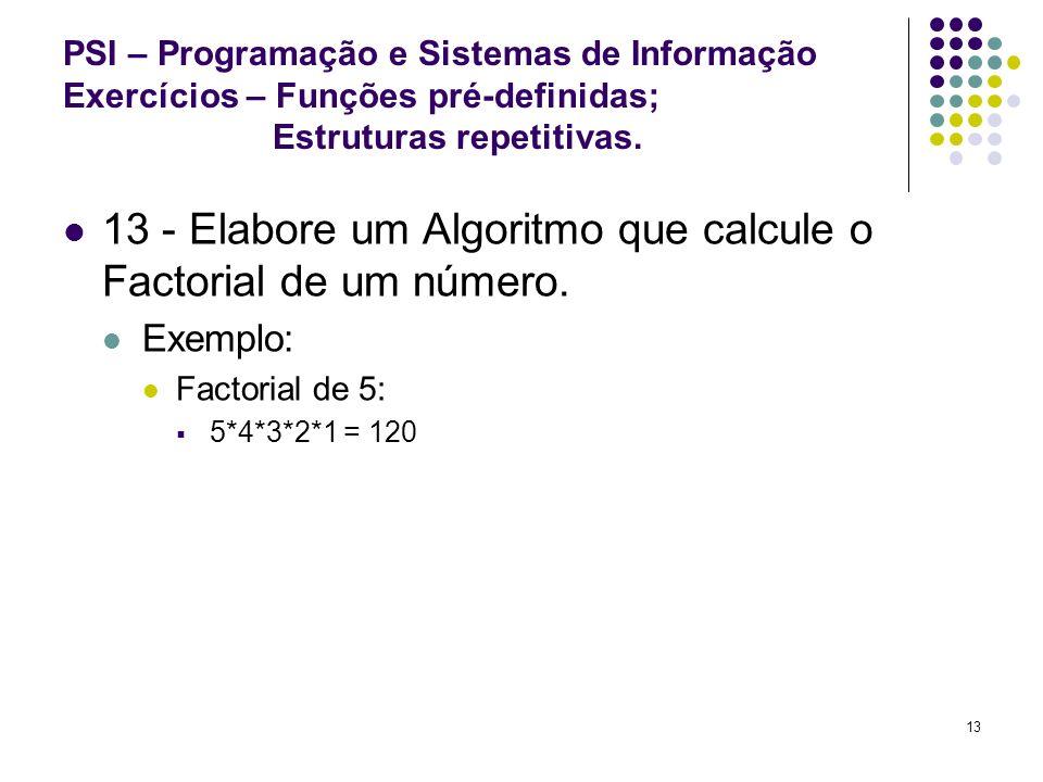 13 - Elabore um Algoritmo que calcule o Factorial de um número.