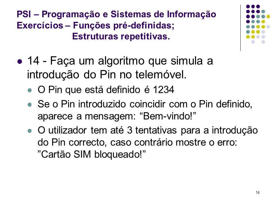 14 - Faça um algoritmo que simula a introdução do Pin no telemóvel.